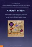 Carola Hähnel-Mesnard et Marie Liénard-Yeterian - Culture et mémoire - Représentations contemporaines de la mémoire dans les espaces mémoriels, les arts du visuel, la littérature et le théâtre.