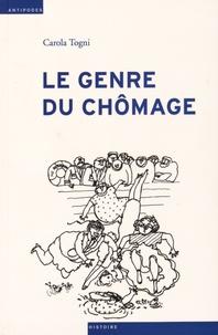 Carola Togni - Le genre du chômage - Assurance chômage et division sexuée du travail en Suisse (1924-1982).