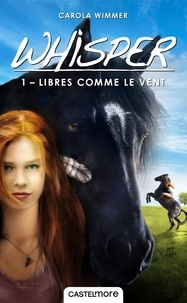 Carola Wimmer - Whisper Tome 1 : Libres comme le vent.