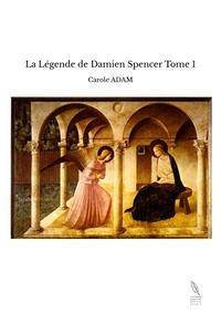 Carole Adam - La légende de Damien Spencer Tome 1 : .