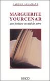 Carole Allamand - Marguerite Yourcenar - Une écriture en mal de mère.