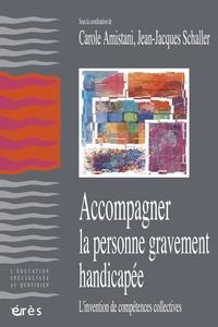 Carole Amistani et Jean-Jacques Schaller - Accompagner la personne gravement handicapée - L'invention de compétences collectives. 1 DVD