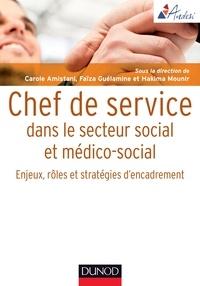 Carole Amistani et Faïza Guélamine - Chef de service dans le secteur social et médico-social - Enjeux, rôles et stratégies d'encadrement.