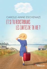 Carole-Anne Eschenazi - Et si tu redistribuais les cartes de ta vie ?.