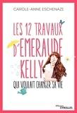 Carole-Anne Eschenazi - Les 12 travaux d'Emeraude Kelly qui voulait changer sa vie.