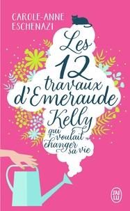 Carole-Anne Eschenazi - Les douze travaux d'Emeraude Kelly qui voulait changer sa vie.