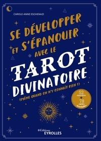 Carole-Anne Eschenazi - Se développer et s'épanouir avec le tarot divinatoire - (même quand on n'y connaît rien !).