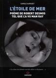 Carole Aurouet - L'étoile de mer - Poème de Robert Desnos tel que l'a vu Man Ray.