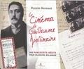 Carole Aurouet - Le cinéma de Guillaume Apollinaire - Des manuscrits inédits pour un nouvel éclairage.
