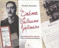 Le cinéma de Guillaume Apollinaire- Des manuscrits inédits pour un nouvel éclairage - Carole Aurouet |