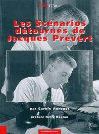 Carole Aurouet - Les scénarios détournés de Jacques Prévert.