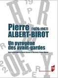 Carole Aurouet et Marianne Simon-Oikawa - Pierre Albert-Birot (1876-1967) - Un pyrogène des avant-gardes.