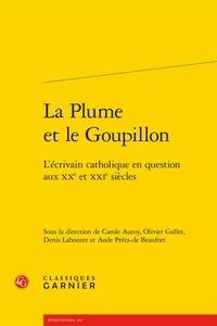 Carole Auroy et Olivier Gallet - La Plume et le Goupillon - L'écrivain catholique en question aux XXe et XXIe siècles.