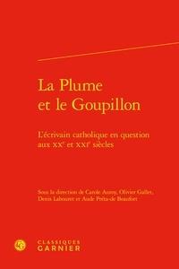 Carole Auroy et Olivier Gallet - La plume et le goupillon - L'écrivain catholique en question aux XXe et XXIe siècle.