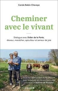 Carole Babin-Chevaye - Cheminer avec le vivant - Dialogue avec Didier de la Porte, éleveur, maraîcher, apiculteur et semeur de joie.