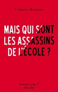 Carole Barjon - Mais qui sont les assassins de l'école ?.