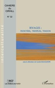 Carole Bauguion - Cahiers du Cirhill N° 32 : Rivages : frontière, tremplin, tension.