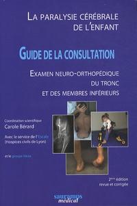 Carole Bérard - La paralysie cérébrale de l'enfant - Guide de la consultation, examen neuro-orthopédique du tronc et des membres inférieurs.