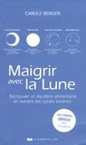 Carole Berger - Maigrir avec la Lune - Retrouver un équilibre alimentaire en suivant les cycles lunaires.