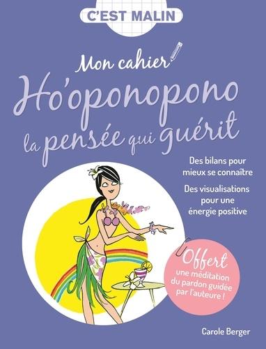 Carole Berger - Mon cahier Ho'oponopono la pensée qui guérit.