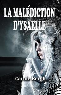 Carole Bergh - La Malédiction d'Ysaelle.