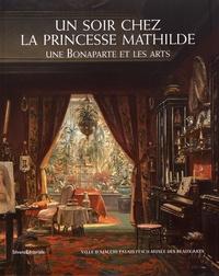 Carole Blumenfeld et Philippe Costamagna - Un soir chez la princesse Mathilde - Une Bonaparte et les arts.