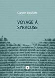 Carole Boulbès - Voyage à Syracuse - de la recherche en bibliothèque comme principe de fiction.