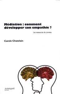 Carole Chatelain - Médiation : comment développer son empathie ? - Les ressources du cerveau.