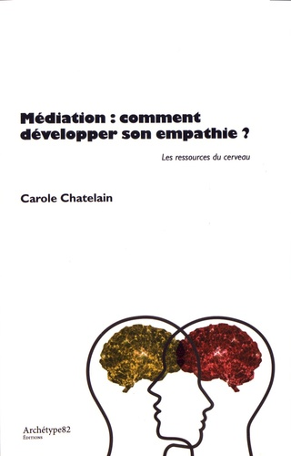 Médiation : comment développer son empathie ?. Les ressources du cerveau