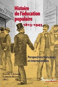 Carole Christen et Laurent Besse - Histoire de l'éducation populaire 1815-1945 - Perspectives françaises et internationales.