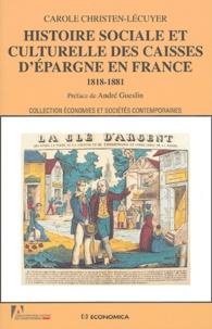 Carole Christen-Lécuyer - Histoire sociale et culturelle des Caisses d'épargne en France (1818-1881).
