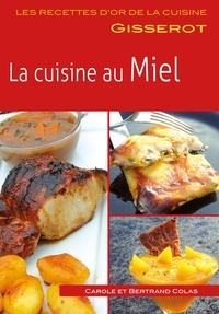 Carole Colas et Bertrand Colas - Recettes d'or: La cuisine au miel.