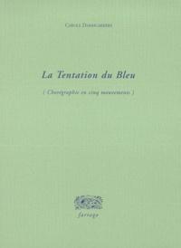 Carole Darricarrère - La tentation du bleu - Chorégraphie en cinq mouvements.