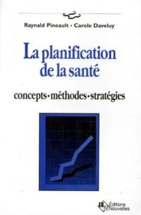 Carole Daveluy - La planification de la santé - Concepts, méthodes, stratégies.