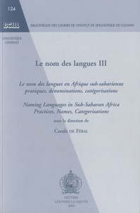 Carole de Féral - Le nom des langues - Tome 3, Le nom des langues en Afrique sub-saharienne : pratiques, dénominations, catégorisations.