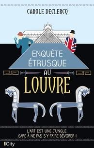 Carole Declercq - Enquête étrusque au Louvre.