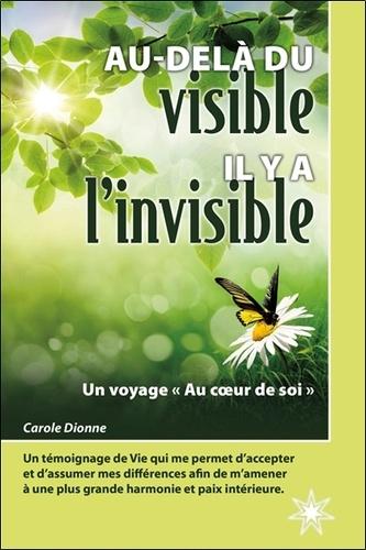 """Carole Dionne - Au-delà du visible il y a l'invisible - Un voyage """"Au coeur de soi""""."""