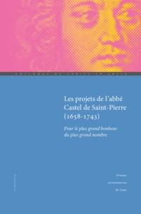 Carole Dornier et Claudine Poulouin - Projets de l'abbé Castel de Saint Pierre (1658-1743) - Pour le plus grand bonheur du plus grand nombre.