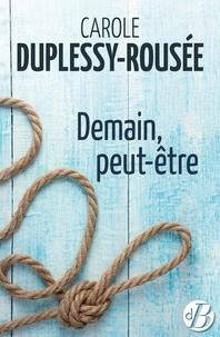 Carole Duplessy-Rousée - Demain peut-être.
