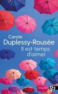 Carole Duplessy-Rousée - Il est temps d'aimer.