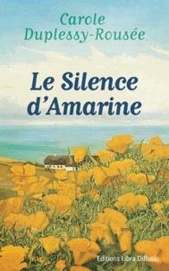 Carole Duplessy-Rousée - Le silence d'Amarine.