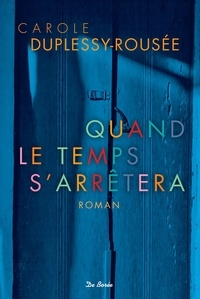 Carole Duplessy-Rousée - Quand le temps s'arrêtera.