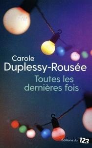 Carole Duplessy-Rousée - Toutes les dernières fois.