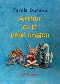 Carole Durand - ARTHUR ET LE BÉBÉ DRAGON.