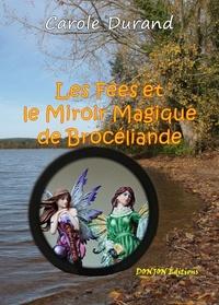 Carole Durand - Les fées et le miroir magique de Brocéliande.