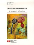 Carole Fisher et Marie Nadeau - La grammaire nouvelle - La comprendre et l'enseigner.