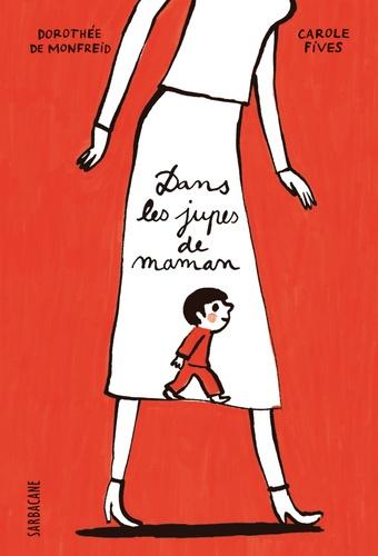 Carole Fives et Dorothée de Monfreid - Dans les jupes de maman.