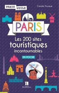 Carole Fouque - Paris - Les 200 sites touristiques incontournables.