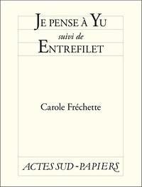 Carole Fréchette - Je pense à Yu - Suivi de Entrefilet.