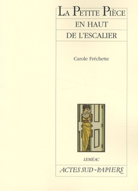 Carole Fréchette - La Petite Pièce en haut de l'escalier.